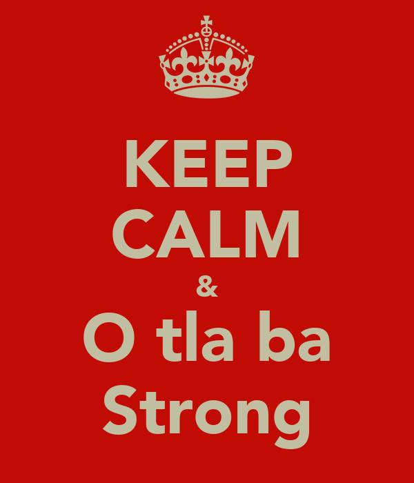 KEEP CALM & O tla ba Strong
