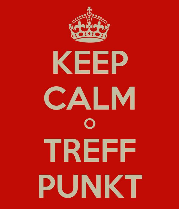 KEEP CALM O TREFF PUNKT
