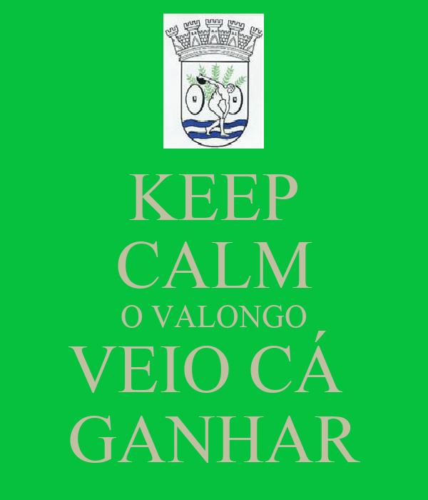 KEEP CALM O VALONGO VEIO CÁ  GANHAR