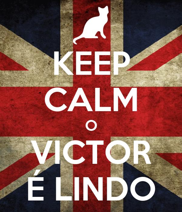 KEEP CALM O VICTOR É LINDO