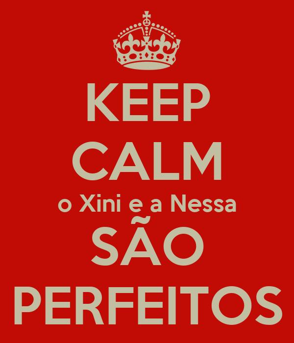 KEEP CALM o Xini e a Nessa SÃO PERFEITOS