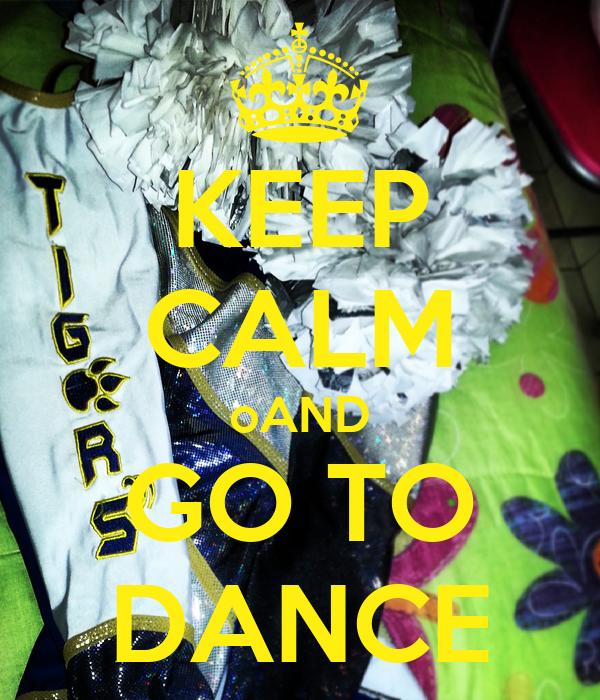 KEEP CALM oAND GO TO DANCE