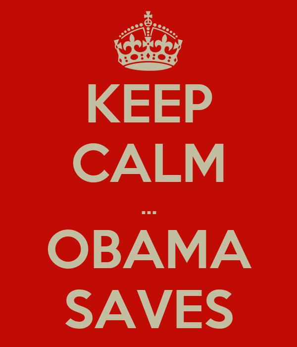 KEEP CALM ... OBAMA SAVES