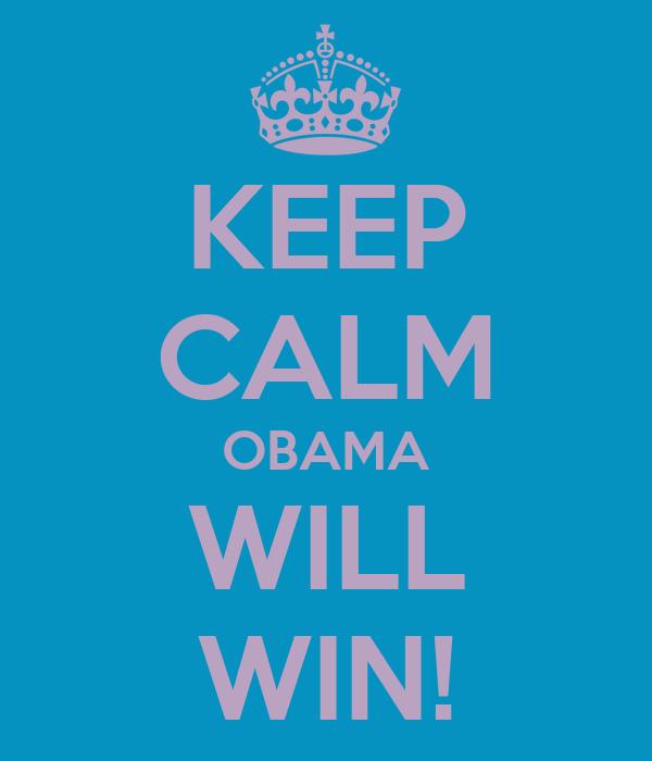 KEEP CALM OBAMA WILL WIN!