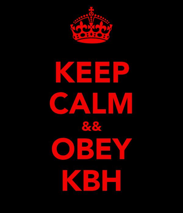 KEEP CALM && OBEY KBH