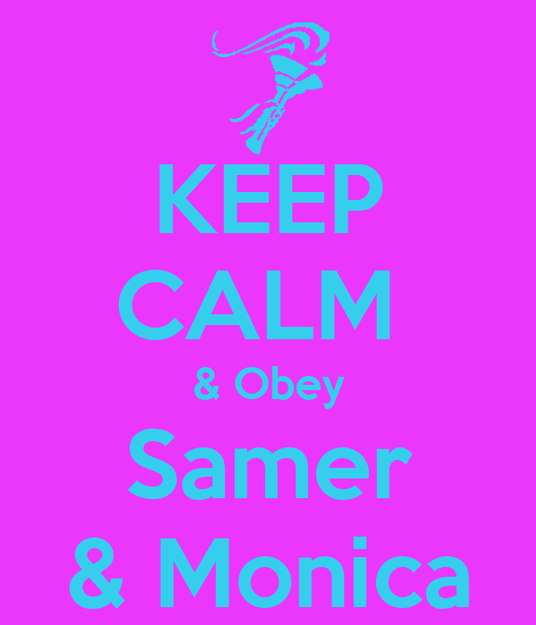 KEEP CALM  & Obey Samer & Monica