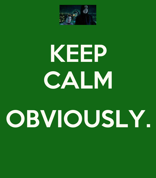 KEEP CALM  OBVIOUSLY.