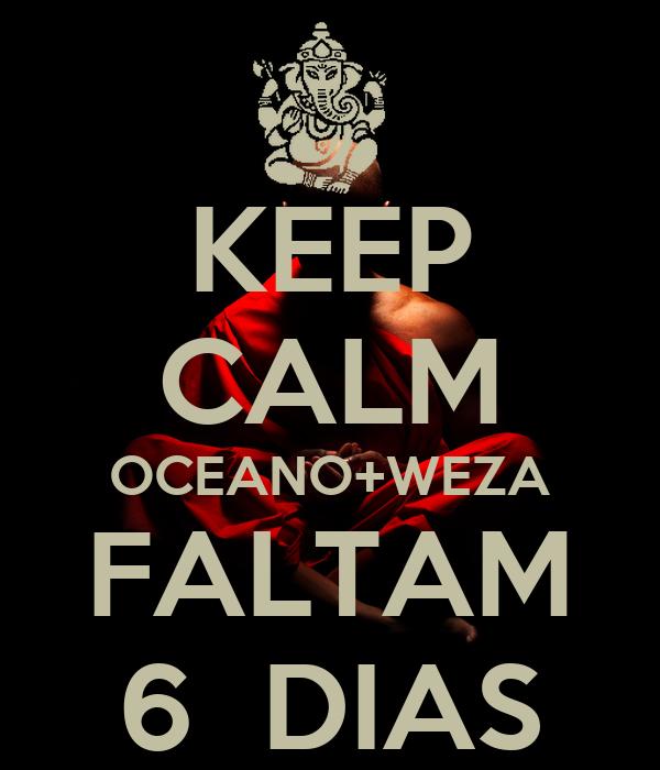 KEEP CALM OCEANO+WEZA FALTAM 6  DIAS