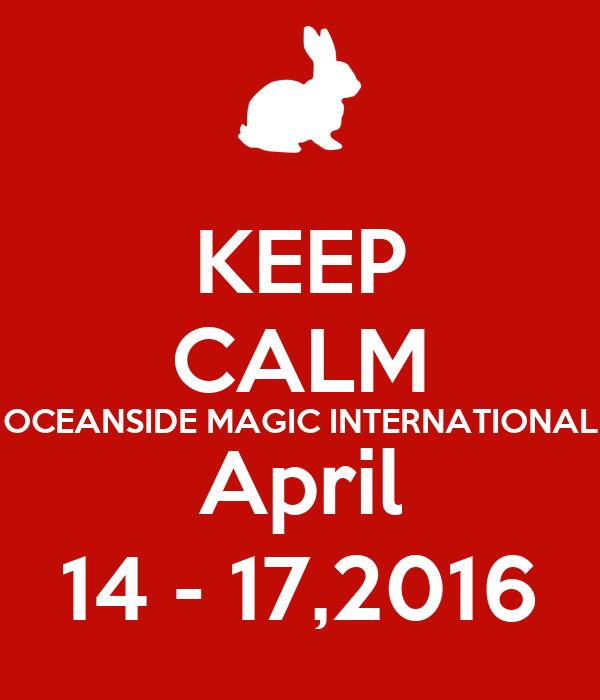 KEEP CALM OCEANSIDE MAGIC INTERNATIONAL April 14 - 17,2016