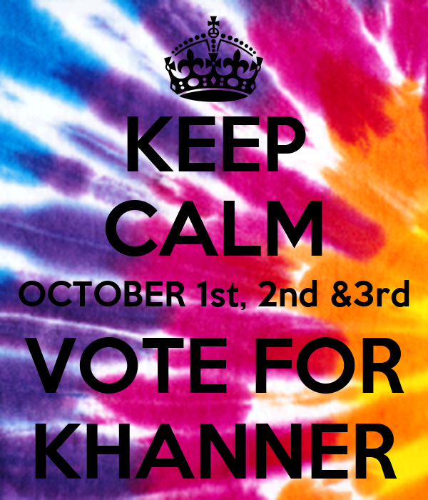 KEEP CALM OCTOBER 1st, 2nd &3rd VOTE FOR KHANNER