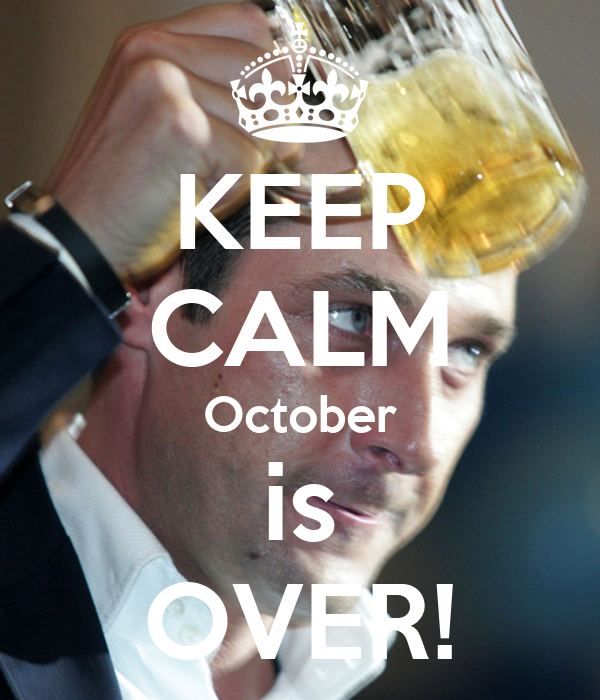 KEEP CALM October is OVER!