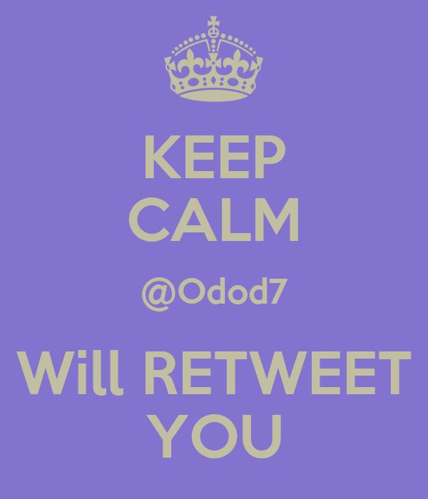 KEEP CALM @Odod7 Will RETWEET YOU