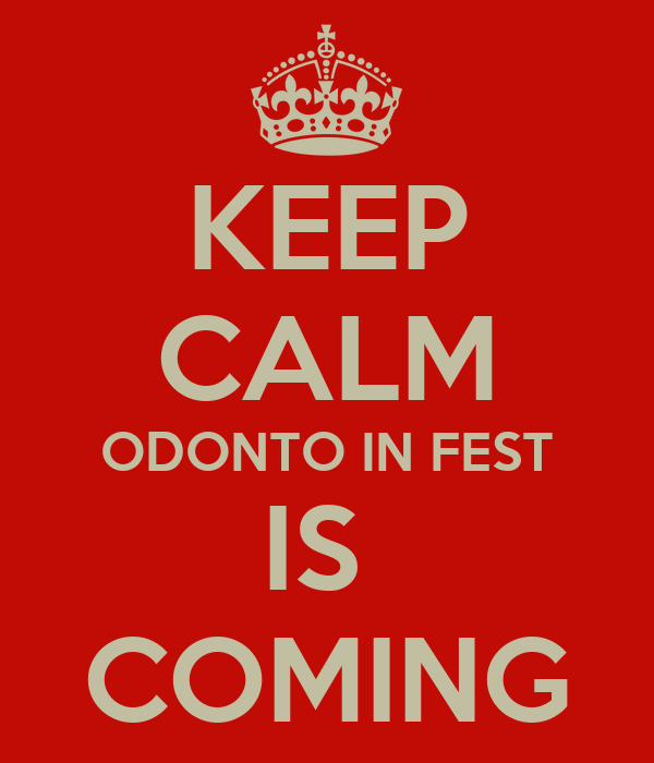 KEEP CALM ODONTO IN FEST IS  COMING