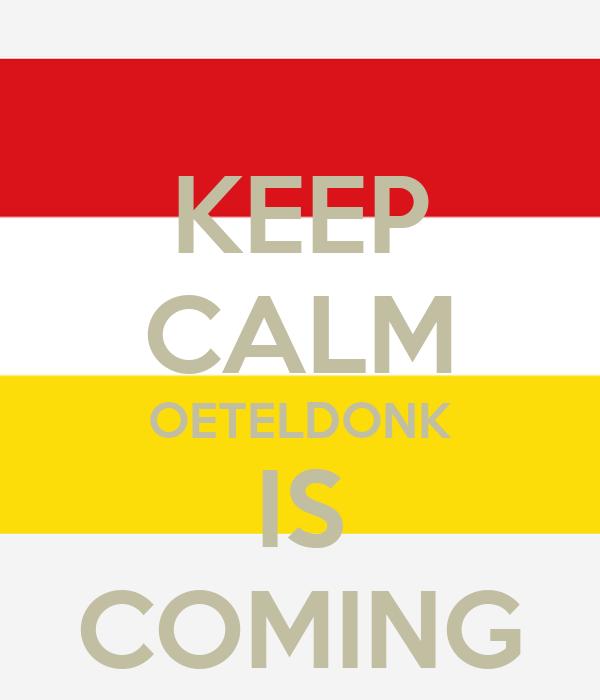 KEEP CALM OETELDONK IS COMING