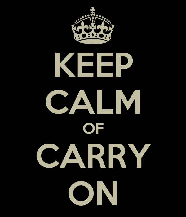 KEEP CALM OF CARRY ON