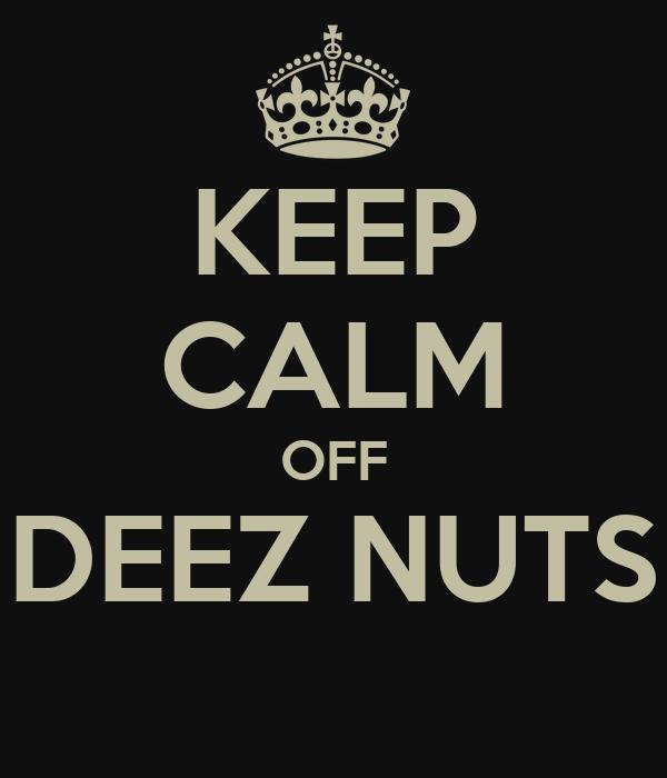 KEEP CALM OFF DEEZ NUTS