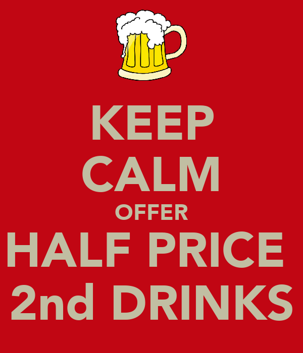 KEEP CALM OFFER HALF PRICE  2nd DRINKS