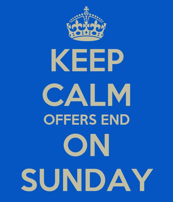 KEEP CALM OFFERS END ON SUNDAY
