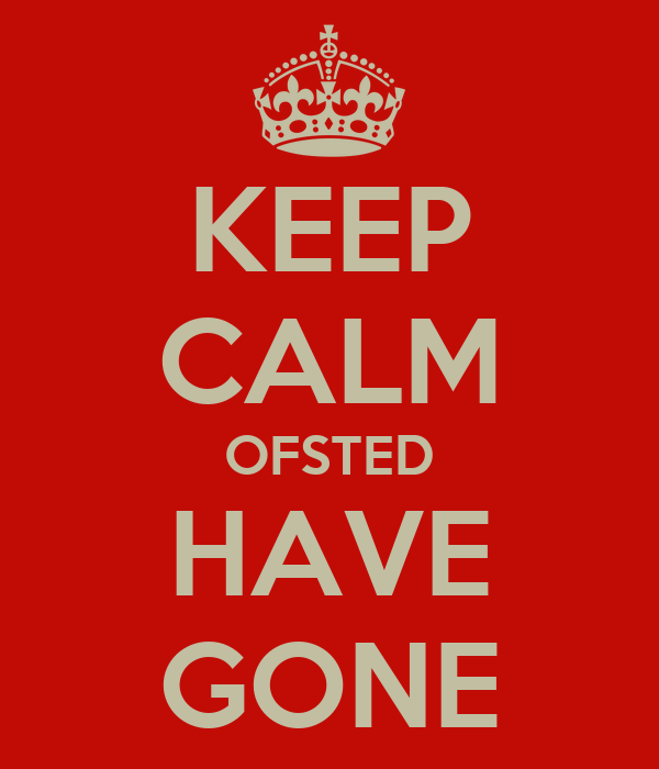 KEEP CALM OFSTED HAVE GONE
