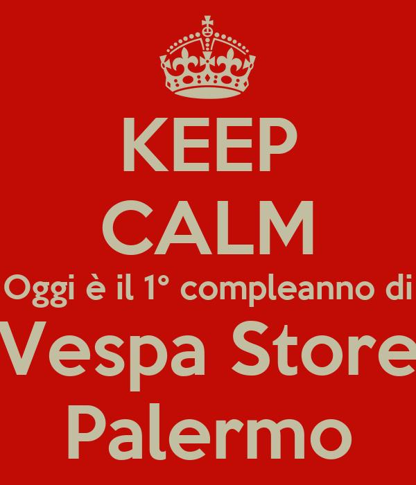 KEEP CALM Oggi è il 1° compleanno di Vespa Store Palermo