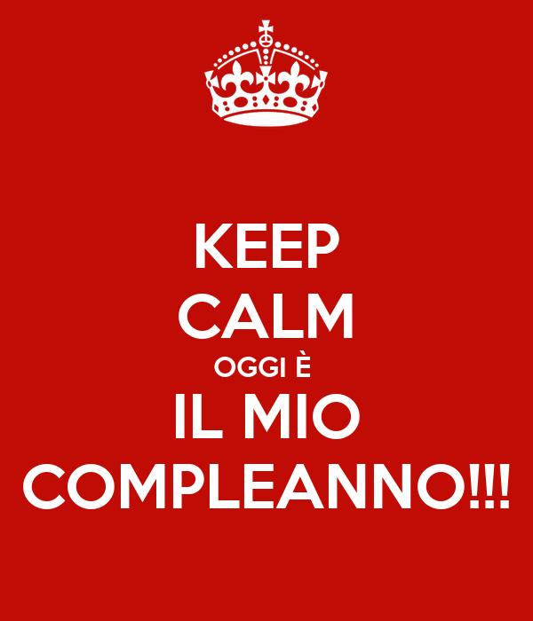 KEEP CALM OGGI È  IL MIO COMPLEANNO!!!