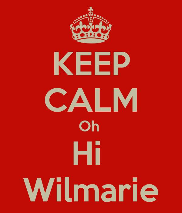 KEEP CALM Oh  Hi  Wilmarie