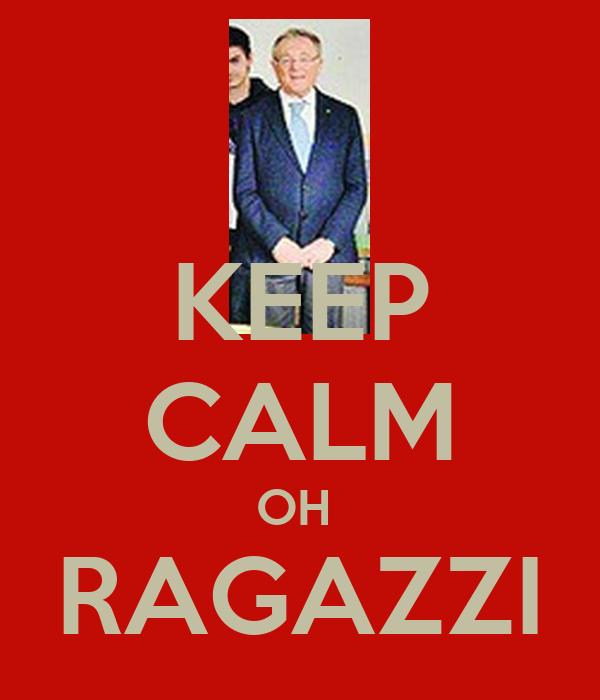 KEEP CALM OH  RAGAZZI