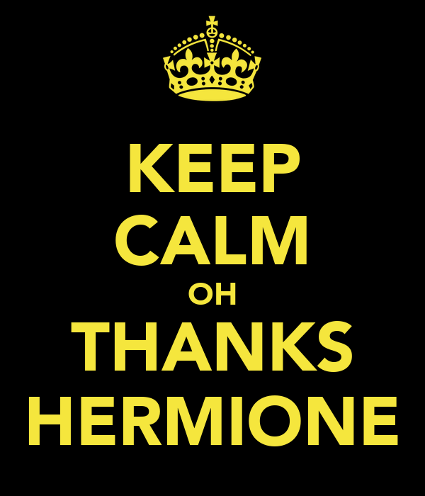 KEEP CALM OH THANKS HERMIONE