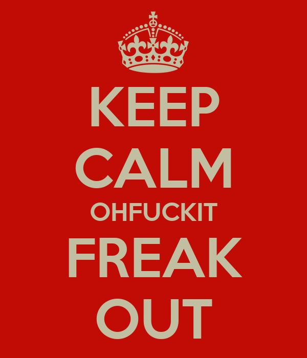 KEEP CALM OHFUCKIT FREAK OUT