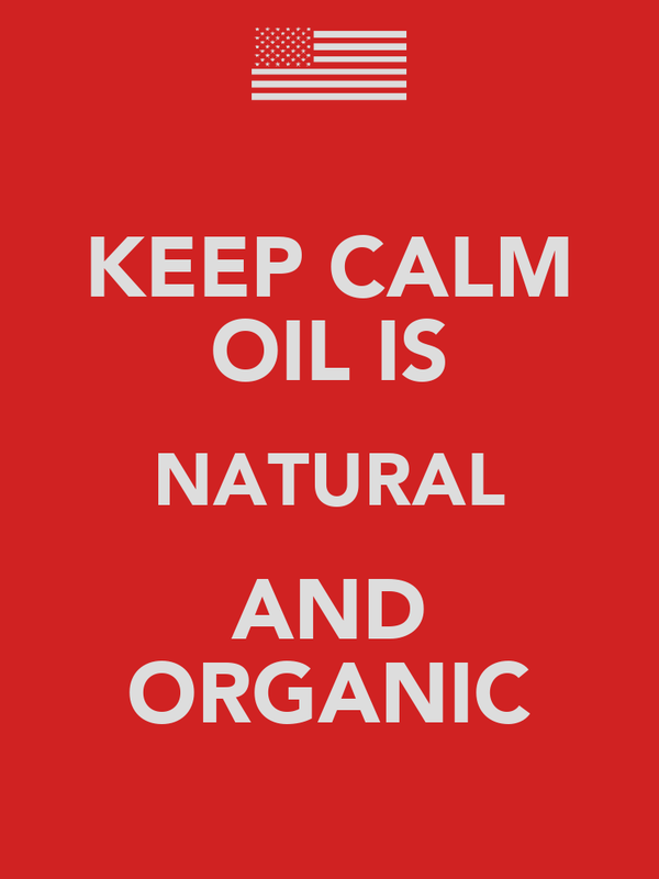 KEEP CALM OIL IS NATURAL AND ORGANIC