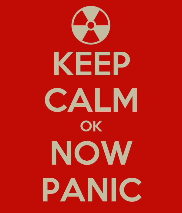 KEEP CALM OK NOW PANIC