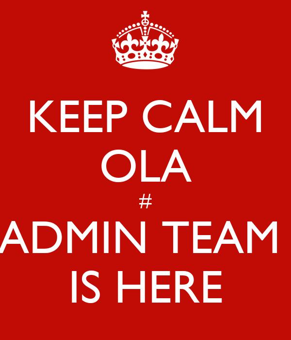 KEEP CALM OLA # ADMIN TEAM  IS HERE