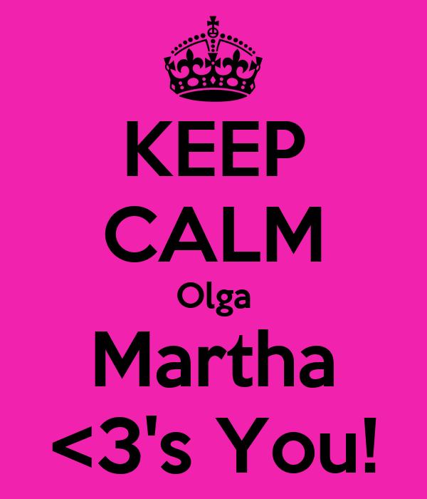 KEEP CALM Olga Martha <3's You!