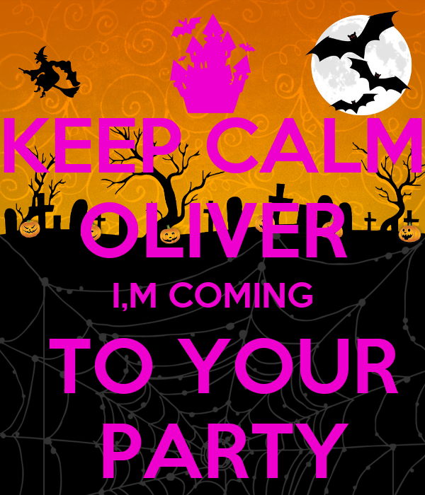 KEEP CALM OLIVER I,M COMING  TO YOUR  PARTY