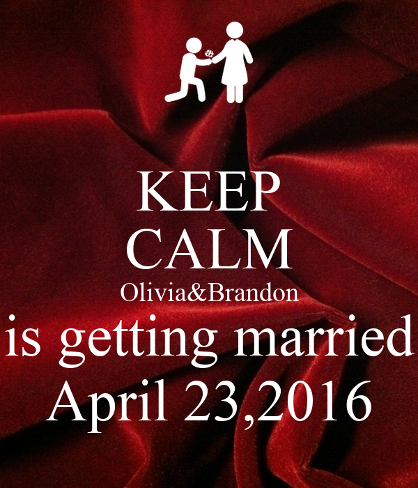 KEEP CALM Olivia&Brandon is getting married April 23,2016