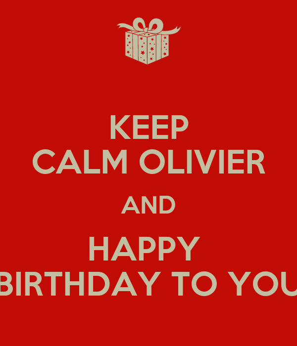 KEEP CALM OLIVIER AND HAPPY  BIRTHDAY TO YOU