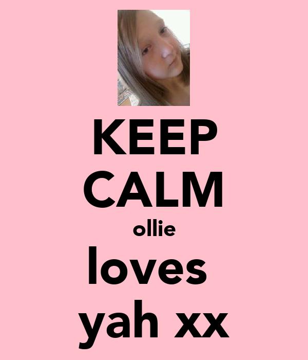 KEEP CALM ollie loves  yah xx