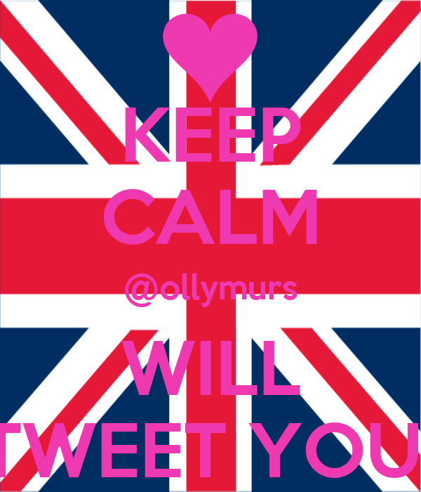KEEP CALM @ollymurs WILL TWEET YOU