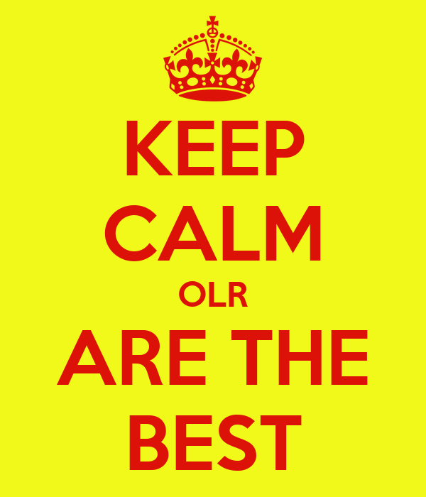 KEEP CALM OLR ARE THE BEST