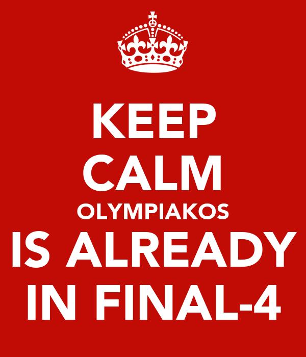 KEEP CALM OLYMPIAKOS IS ALREADY IN FINAL-4