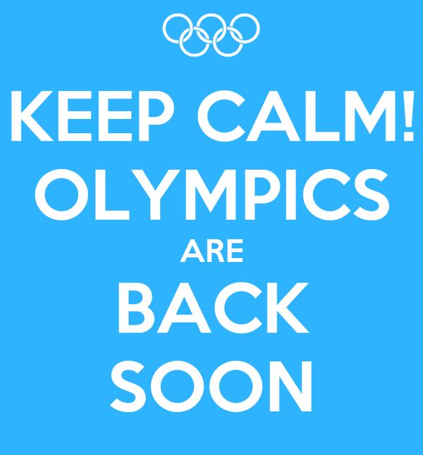 KEEP CALM! OLYMPICS ARE BACK SOON