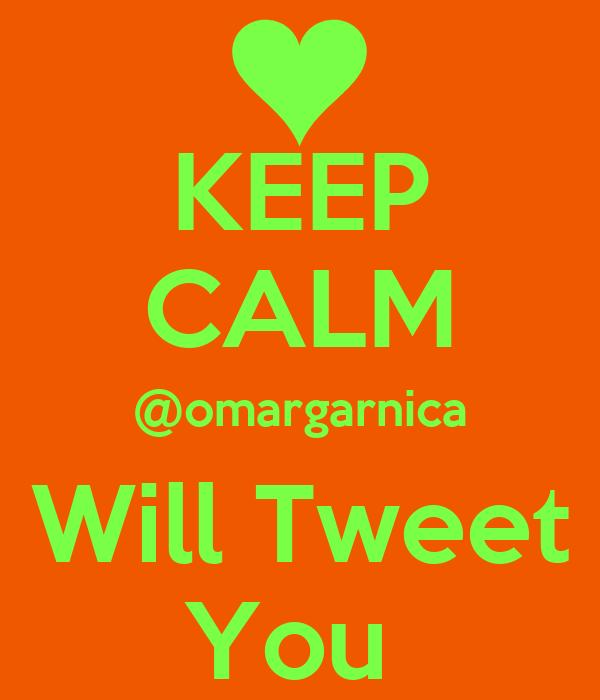 KEEP CALM @omargarnica Will Tweet You
