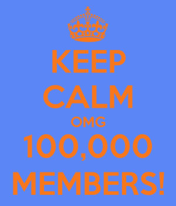 KEEP CALM OMG 100,000 MEMBERS!