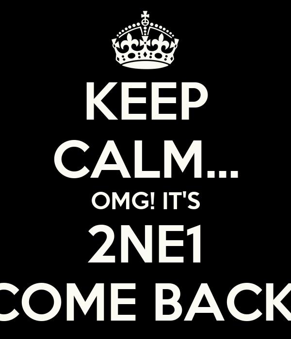 KEEP CALM... OMG! IT'S 2NE1 COME BACK!