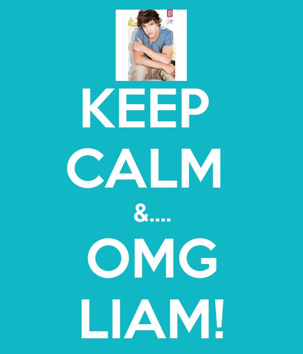KEEP  CALM  &.... OMG LIAM!