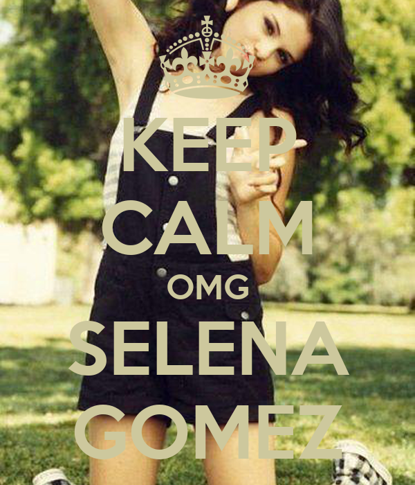 KEEP CALM OMG SELENA GOMEZ
