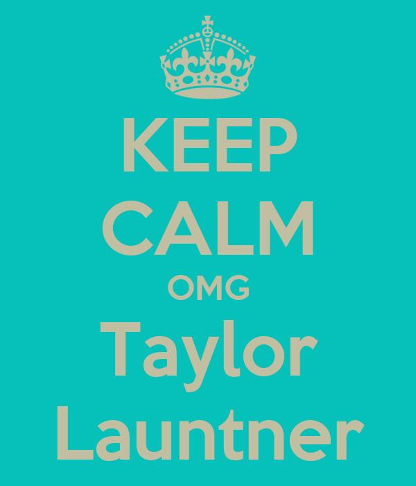 KEEP CALM OMG Taylor Launtner