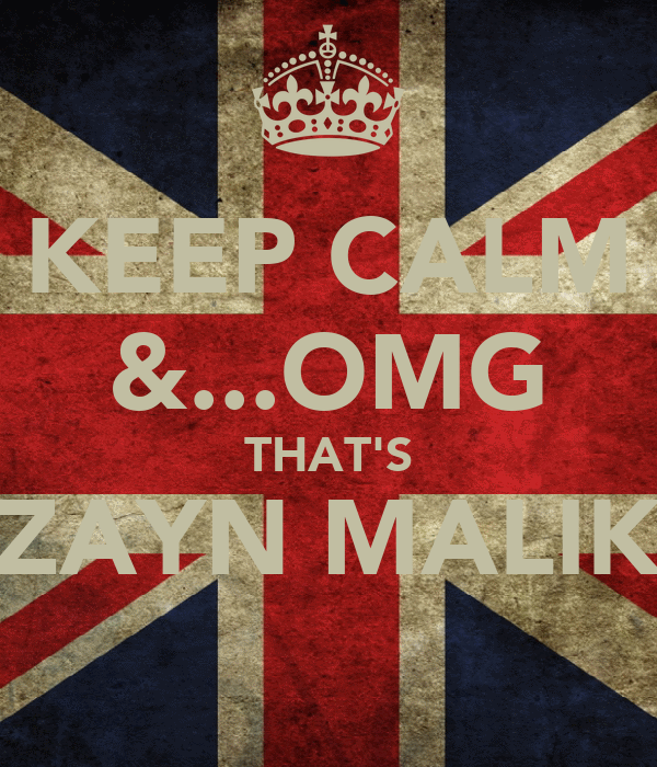 KEEP CALM &...OMG THAT'S ZAYN MALIK