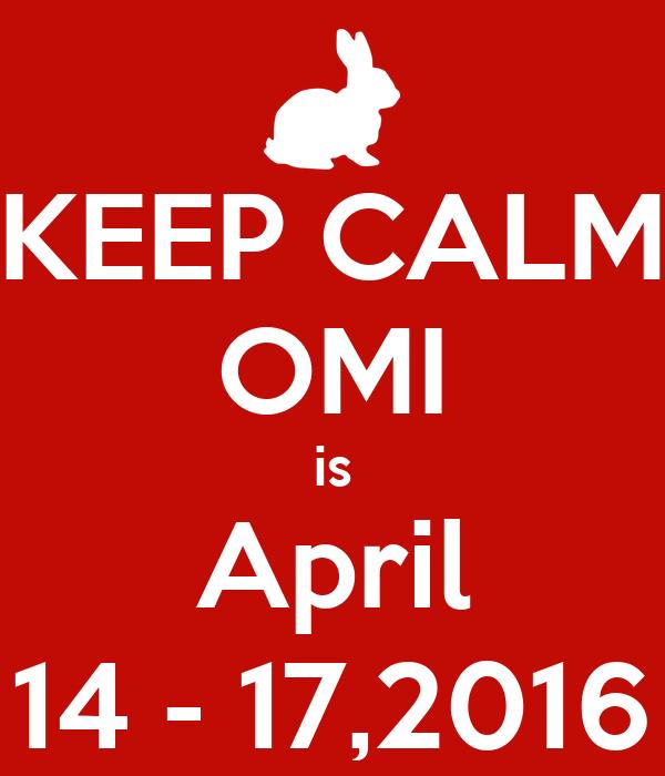 KEEP CALM OMI is April 14 - 17,2016