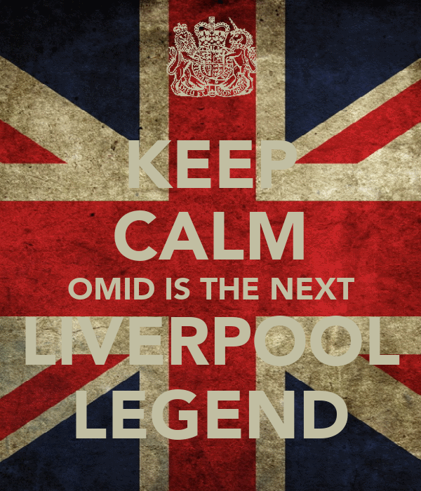 KEEP CALM OMID IS THE NEXT LIVERPOOL LEGEND